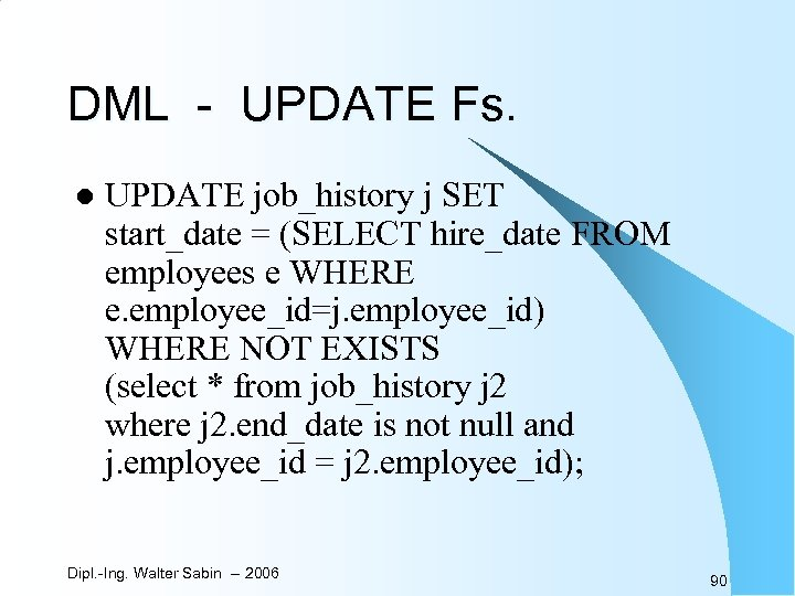 DML - UPDATE Fs. l UPDATE job_history j SET start_date = (SELECT hire_date FROM