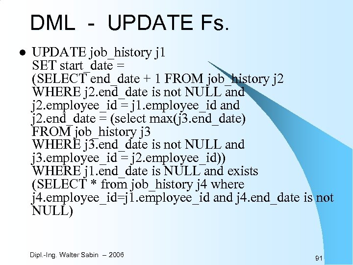 DML - UPDATE Fs. l UPDATE job_history j 1 SET start_date = (SELECT end_date
