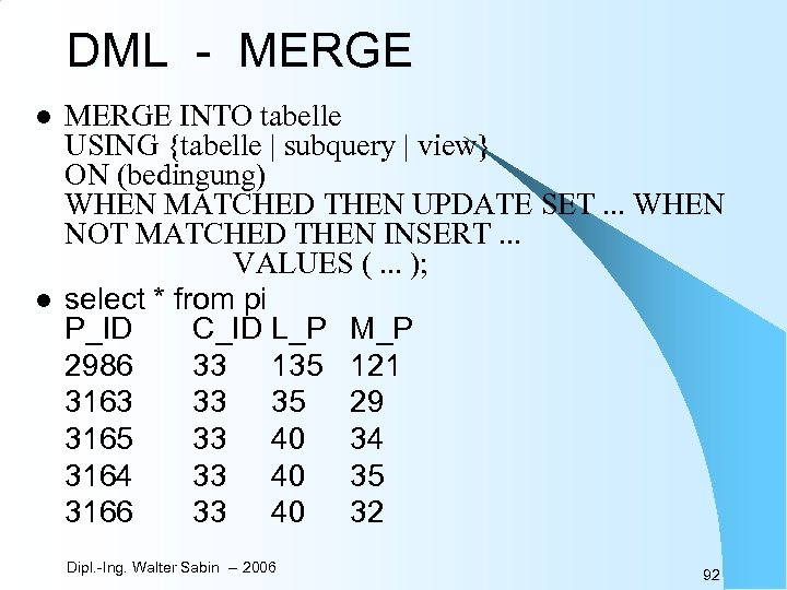 DML - MERGE l l MERGE INTO tabelle USING {tabelle | subquery | view}