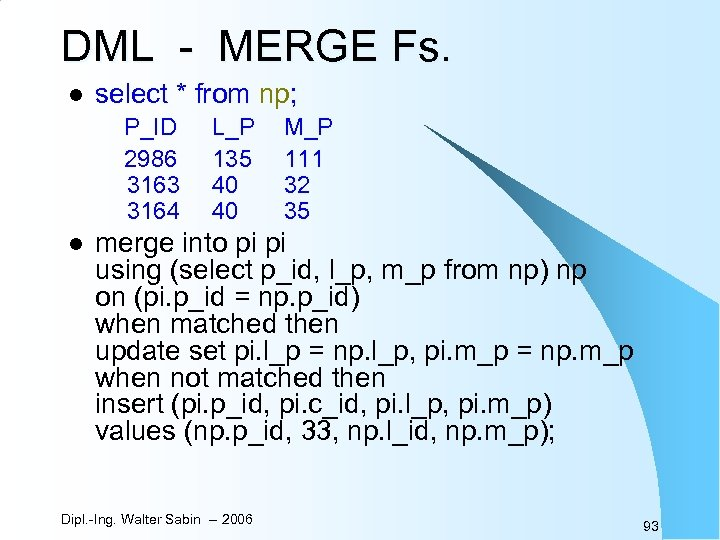 DML - MERGE Fs. l select * from np; P_ID 2986 3163 3164 l