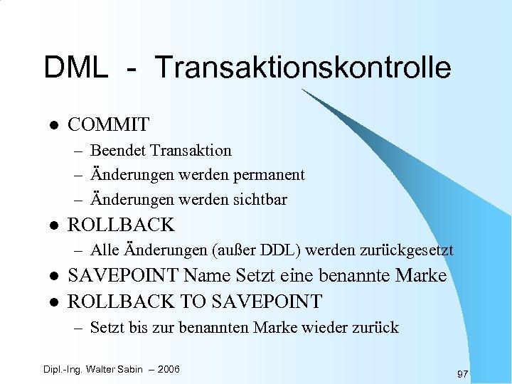 DML - Transaktionskontrolle l COMMIT – Beendet Transaktion – Änderungen werden permanent – Änderungen