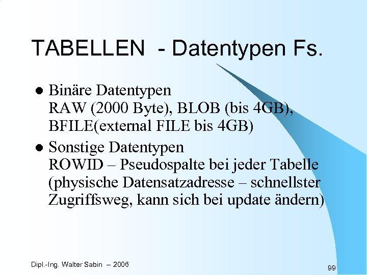 TABELLEN - Datentypen Fs. Binäre Datentypen RAW (2000 Byte), BLOB (bis 4 GB), BFILE(external
