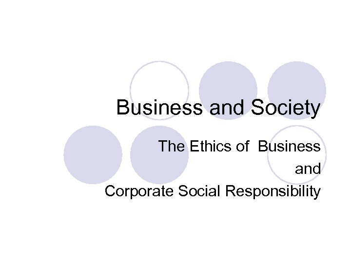 Business and Society The Ethics of Business and Corporate Social Responsibility