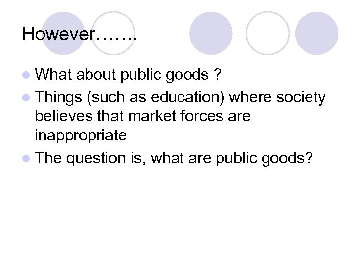 However……. l What about public goods ? l Things (such as education) where society