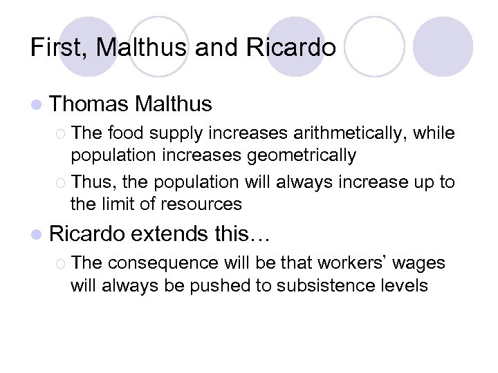First, Malthus and Ricardo l Thomas Malthus ¡ The food supply increases arithmetically, while