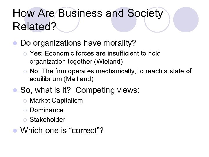 How Are Business and Society Related? l Do organizations have morality? ¡ ¡ l