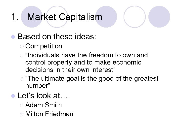 "1. Market Capitalism l Based on these ideas: ¡ Competition ¡ ""Individuals have the"