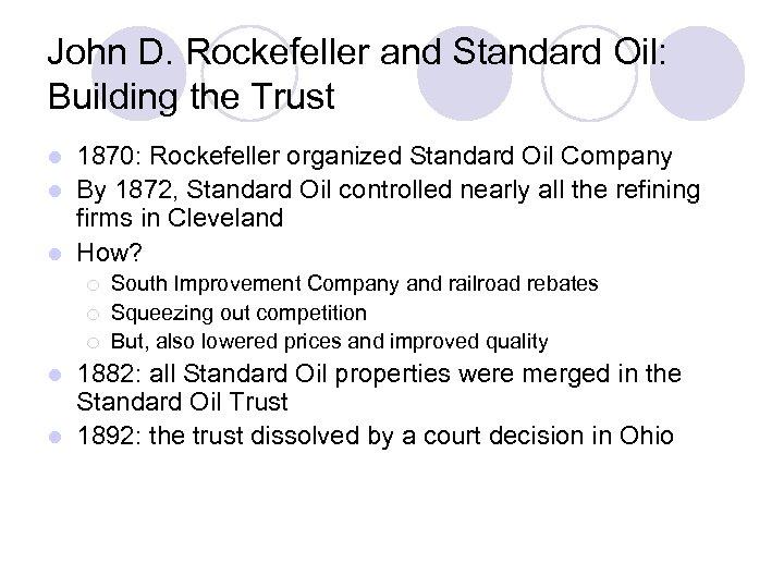 John D. Rockefeller and Standard Oil: Building the Trust 1870: Rockefeller organized Standard Oil