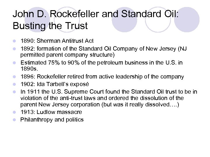 John D. Rockefeller and Standard Oil: Busting the Trust l l l l 1890: