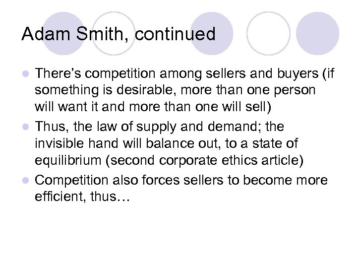 Adam Smith, continued There's competition among sellers and buyers (if something is desirable, more