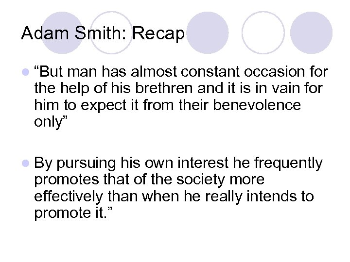 "Adam Smith: Recap l ""But man has almost constant occasion for the help of"
