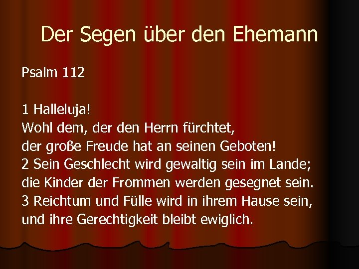 Der Segen über den Ehemann Psalm 112 1 Halleluja! Wohl dem, der den Herrn