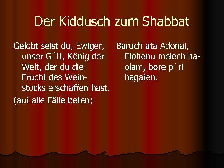 Der Kiddusch zum Shabbat Gelobt seist du, Ewiger, Baruch ata Adonai, unser G´tt, König