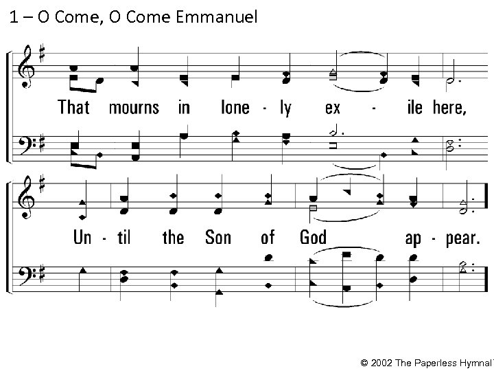 1 – O Come, O Come Emmanuel © 2002 The Paperless Hymnal™