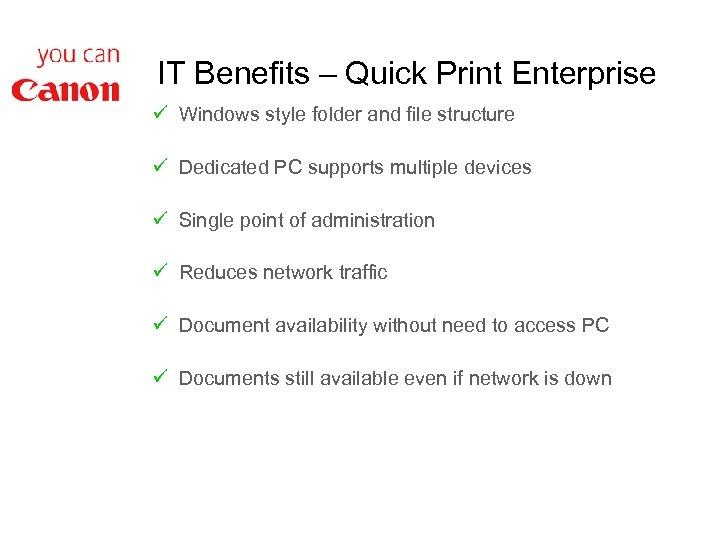 IT Benefits – Quick Print Enterprise ü Windows style folder and file structure ü