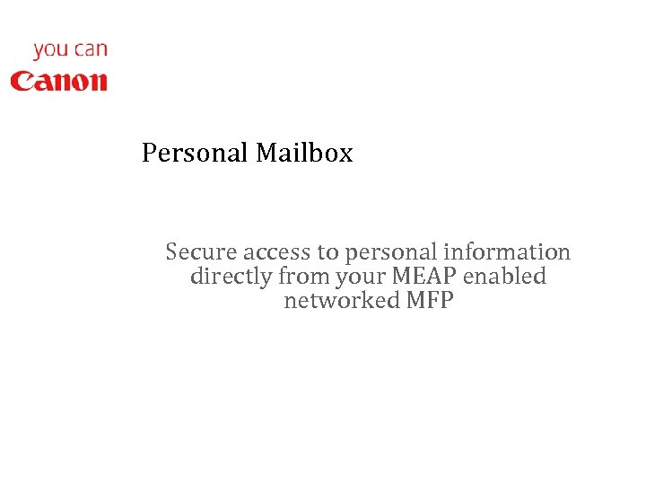 Personal Mailbox Secure access to personal information directly from your MEAP enabled networked MFP