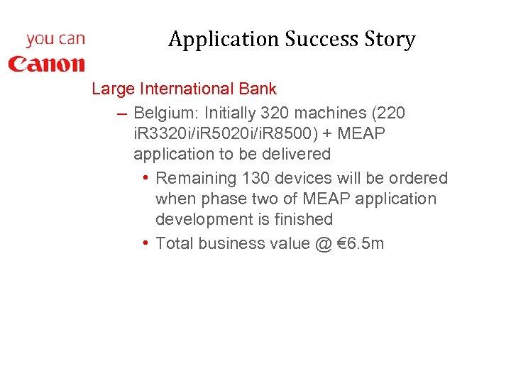 Application Success Story Large International Bank – Belgium: Initially 320 machines (220 i. R