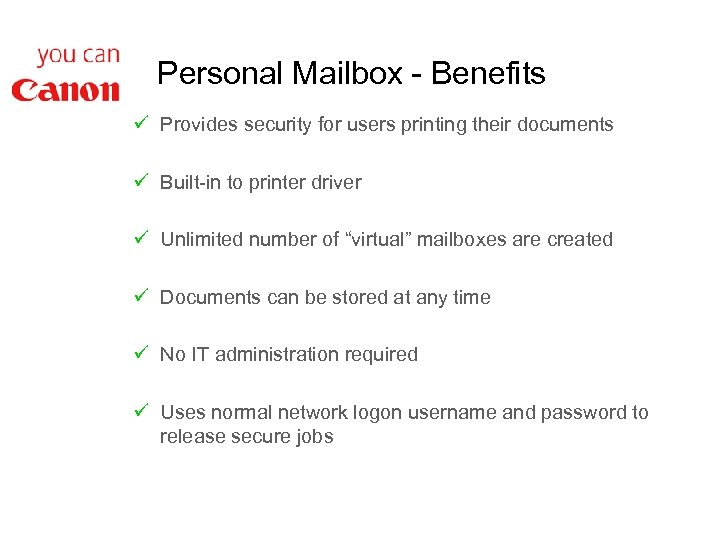 Personal Mailbox - Benefits ü Provides security for users printing their documents ü Built-in