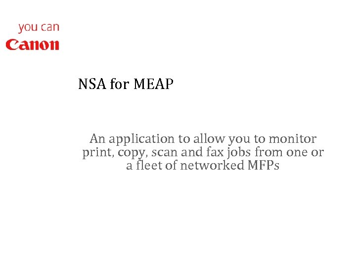 NSA for MEAP An application to allow you to monitor print, copy, scan and