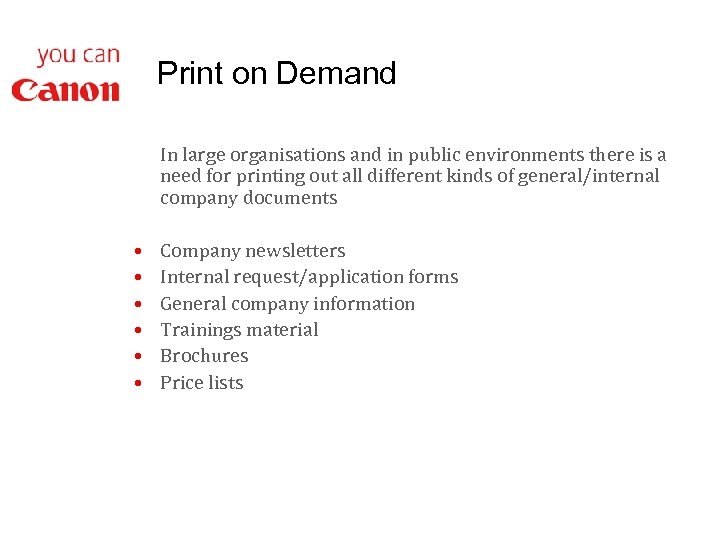 Print on Demand In large organisations and in public environments there is a need