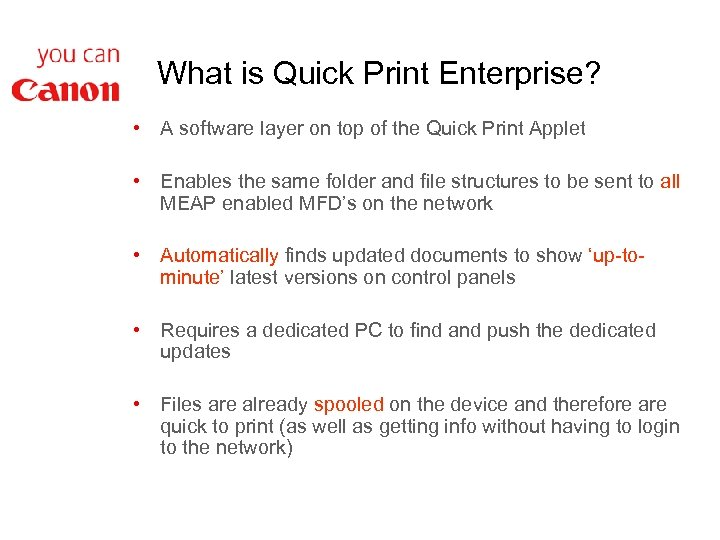 What is Quick Print Enterprise? • A software layer on top of the Quick