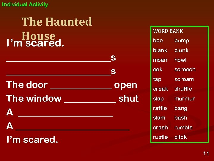 Individual Activity The Haunted House I'm scared. ______________________s The door _______ open The window