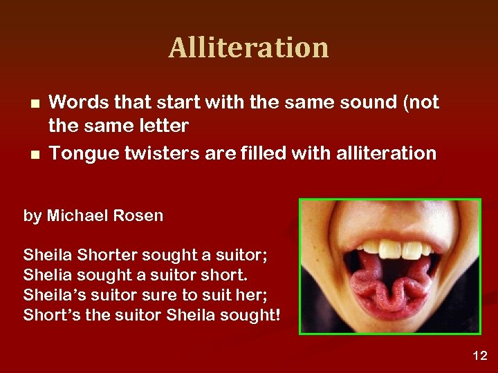 Alliteration n n Words that start with the same sound (not the same letter