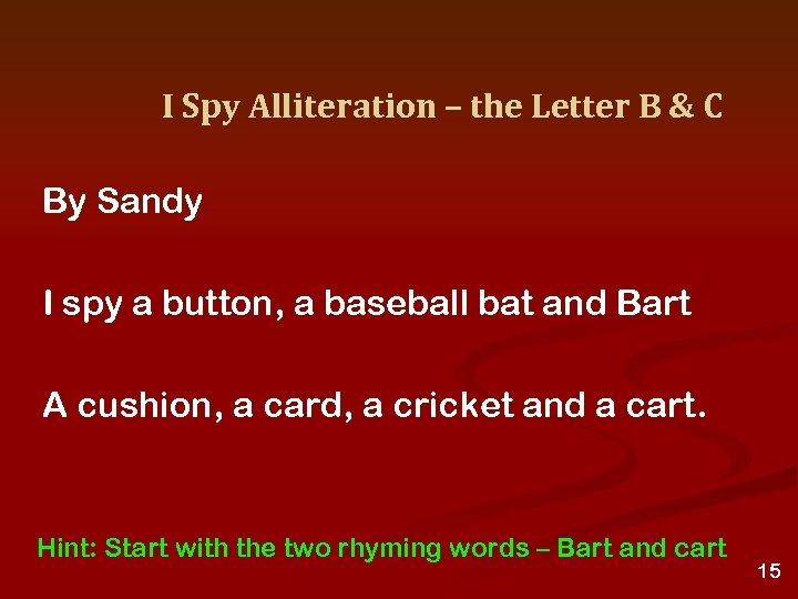I Spy Alliteration – the Letter B & C By Sandy I spy a
