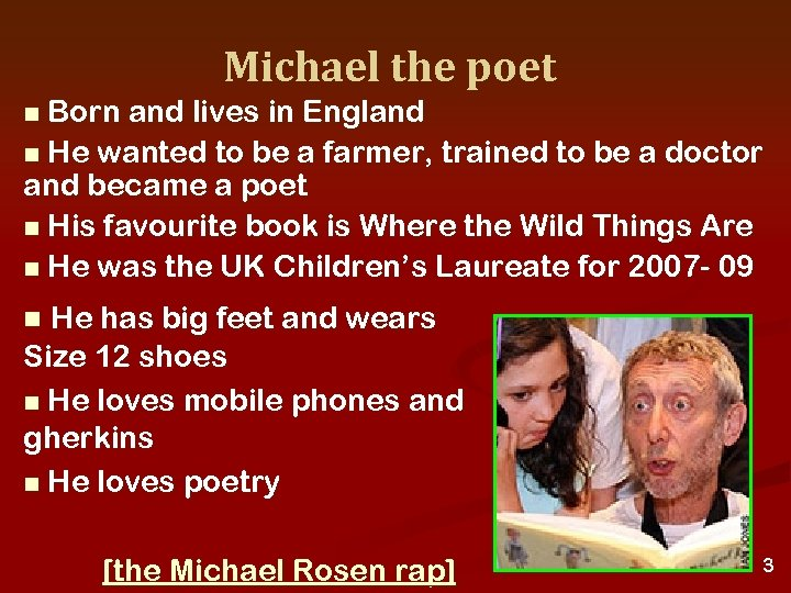 Michael the poet Born and lives in England n He wanted to be a