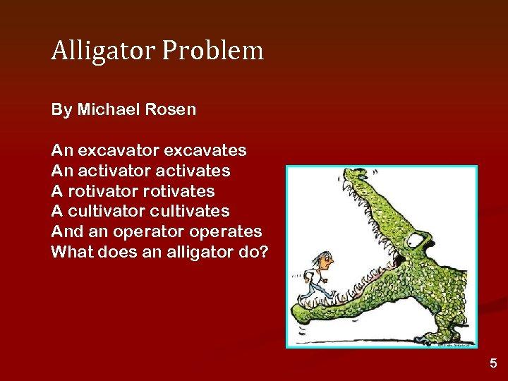 Alligator Problem By Michael Rosen An excavator excavates An activator activates A rotivator rotivates