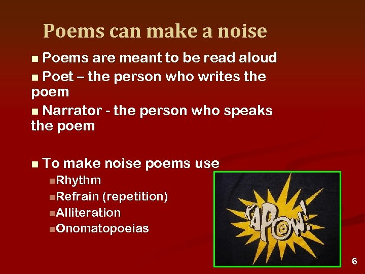 Poems can make a noise Poems are meant to be read aloud n Poet