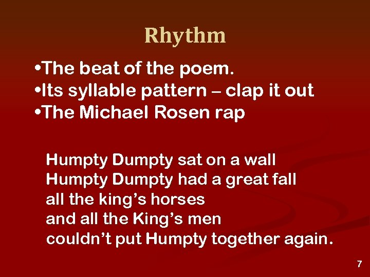 Rhythm • The beat of the poem. • Its syllable pattern – clap it