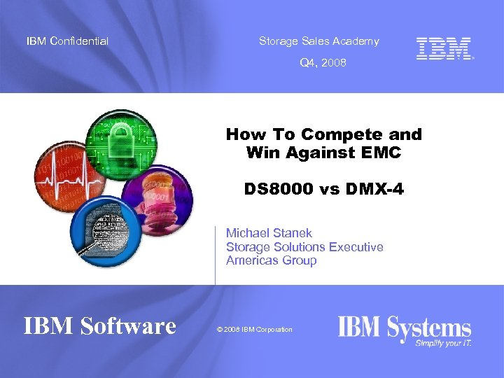 IBM Confidential Storage Sales Academy Q 4, 2008 How To Compete and Win Against