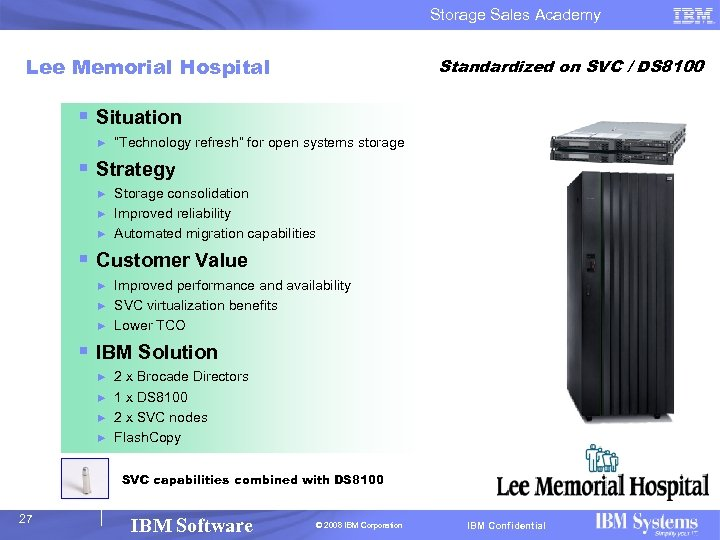 Storage Sales Academy Lee Memorial Hospital Standardized on SVC / DS 8100 § Situation