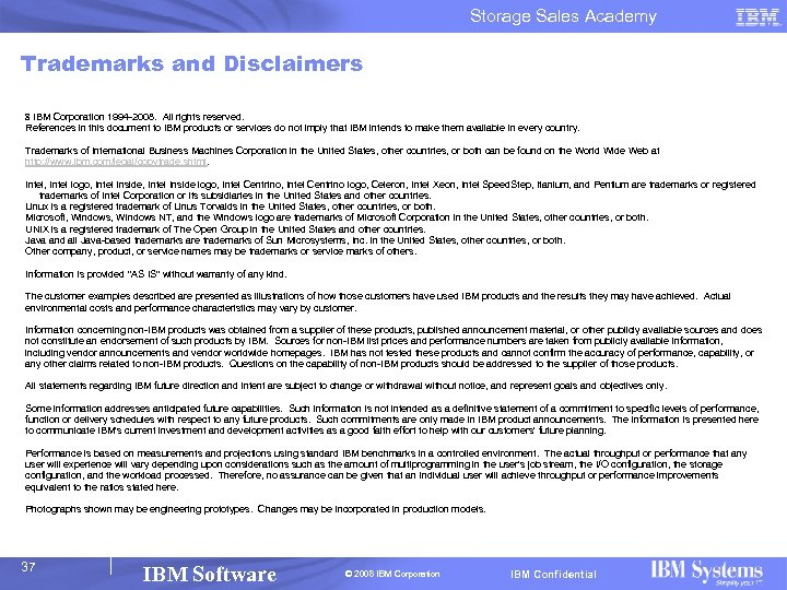 Storage Sales Academy Trademarks and Disclaimers 8 IBM Corporation 1994 -2008. All rights reserved.