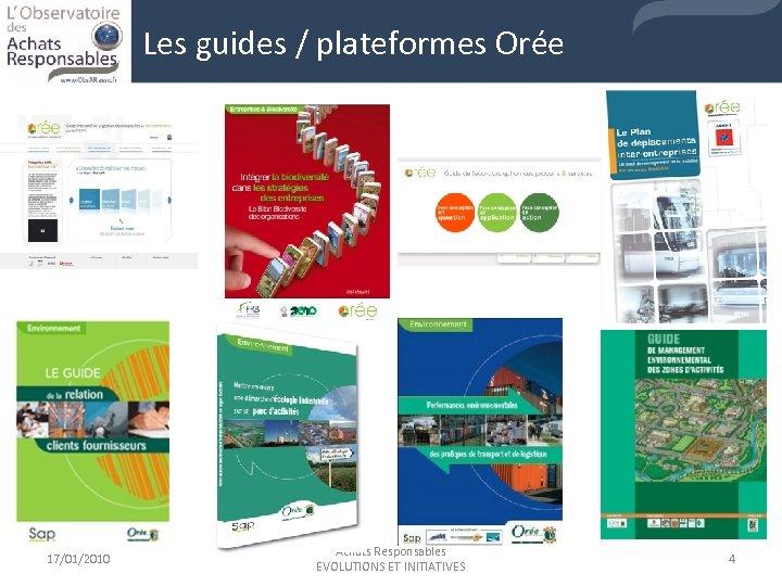 Les guides / plateformes Orée 17/01/2010 Achats Responsables EVOLUTIONS ET INITIATIVES 4