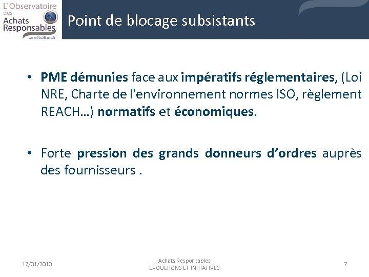 Point de blocage subsistants • PME démunies face aux impératifs réglementaires, (Loi NRE, Charte