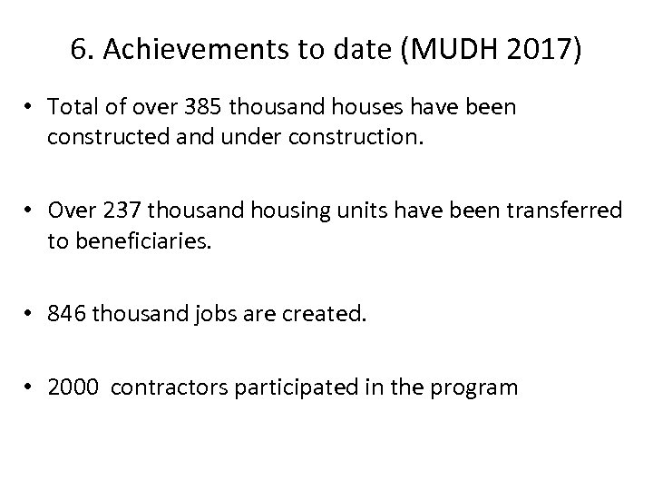 6. Achievements to date (MUDH 2017) • Total of over 385 thousand houses have