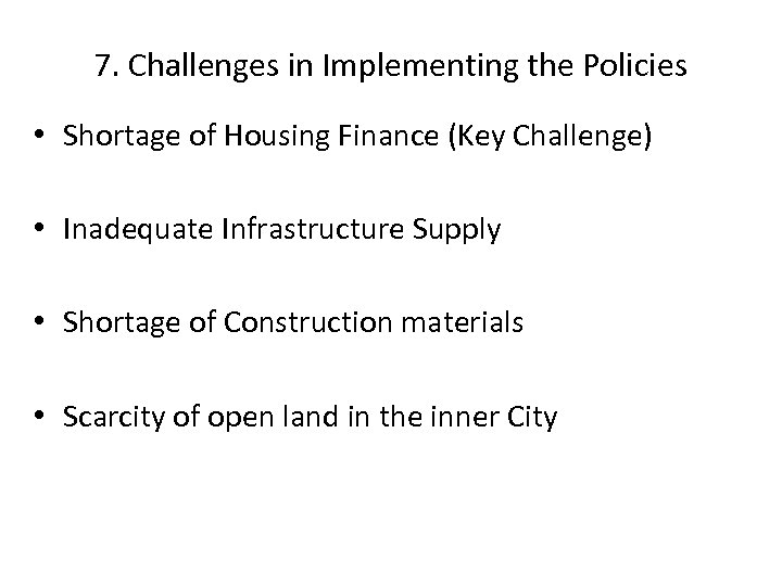 7. Challenges in Implementing the Policies • Shortage of Housing Finance (Key Challenge) •
