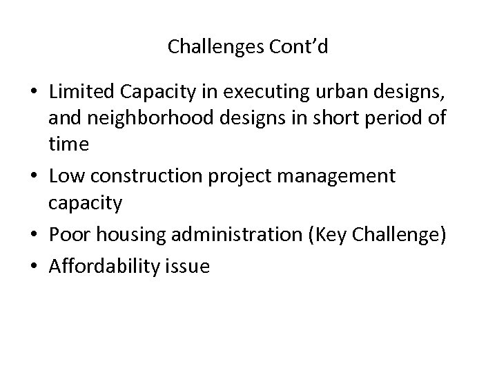Challenges Cont'd • Limited Capacity in executing urban designs, and neighborhood designs in short