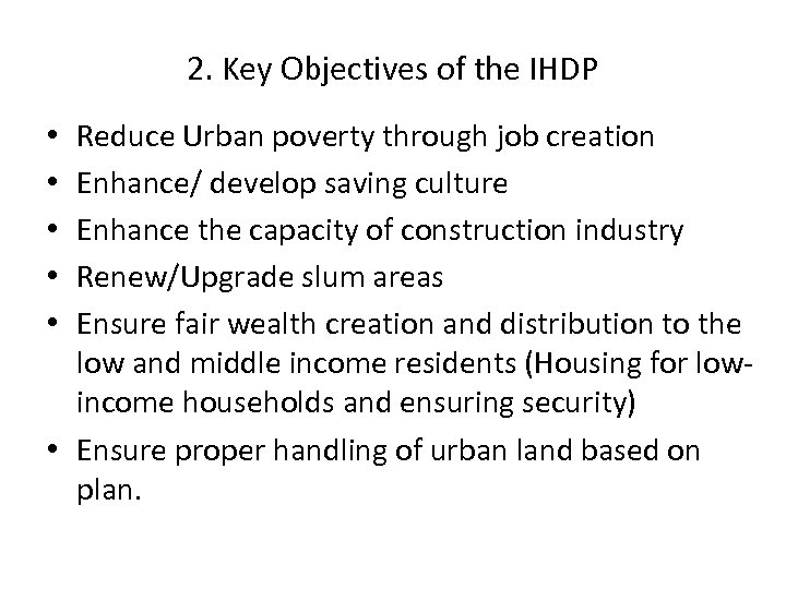 2. Key Objectives of the IHDP Reduce Urban poverty through job creation Enhance/ develop