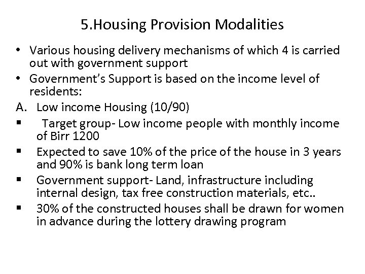 5. Housing Provision Modalities • Various housing delivery mechanisms of which 4 is carried
