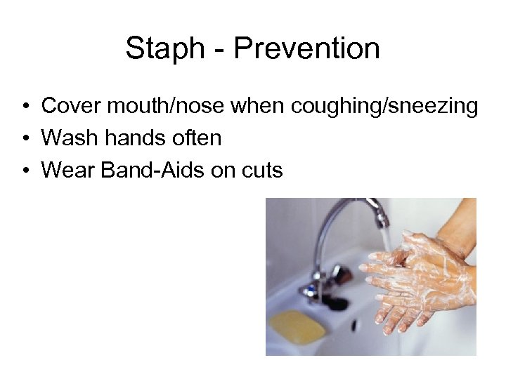 Staph - Prevention • Cover mouth/nose when coughing/sneezing • Wash hands often • Wear
