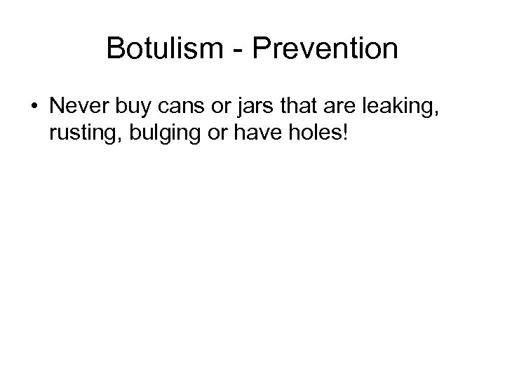 Botulism - Prevention • Never buy cans or jars that are leaking, rusting, bulging