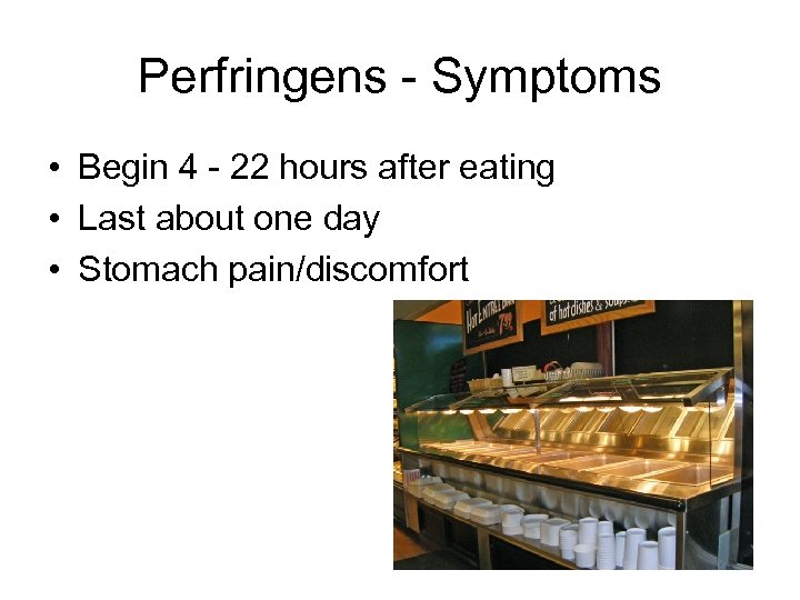 Perfringens - Symptoms • Begin 4 - 22 hours after eating • Last about