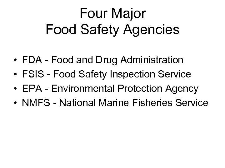 Four Major Food Safety Agencies • • FDA - Food and Drug Administration FSIS
