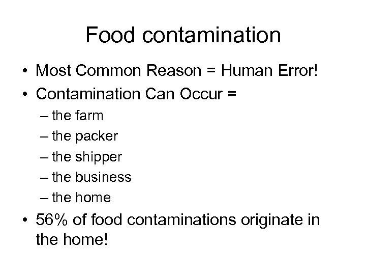 Food contamination • Most Common Reason = Human Error! • Contamination Can Occur =