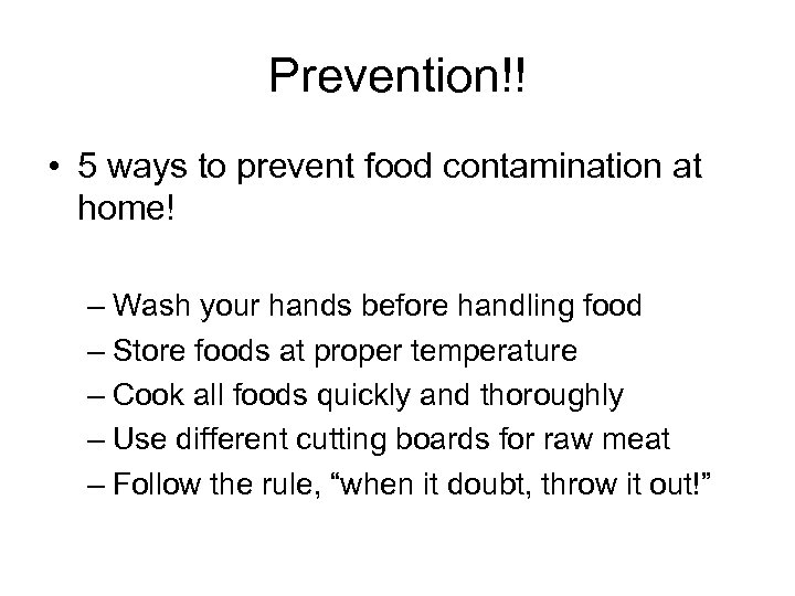 Prevention!! • 5 ways to prevent food contamination at home! – Wash your hands