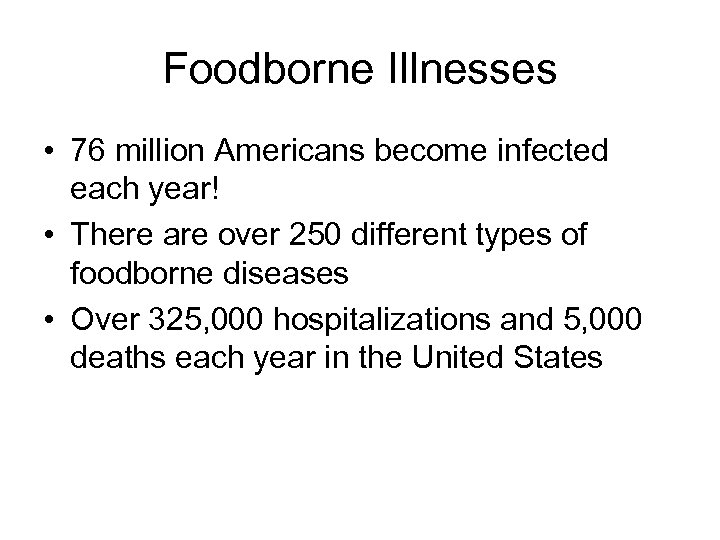 Foodborne Illnesses • 76 million Americans become infected each year! • There are over