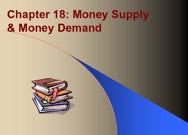 Chapter 18: Money Supply & Money Demand